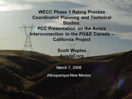 Order 2004 Sensitive 1 WECC Phase 1 Rating Process Coordinated Planning and Technical Studies: PCC Presentation on the Avista Interconnection to the PG&E.