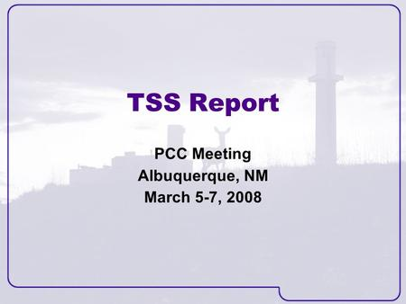 TSS Report PCC Meeting Albuquerque, NM March 5-7, 2008.