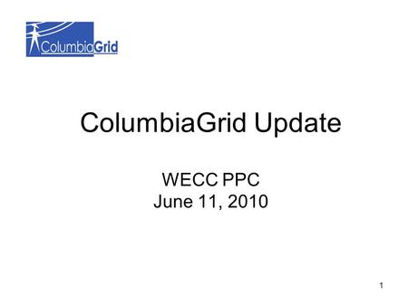 ColumbiaGrid Update WECC PPC June 11, 2010 1. 2 Biennial Plan Update Approved by the ColumbiaGrid Board of Directors on February 17, 2010.