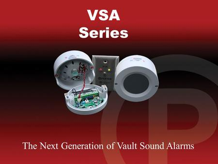 VSA Series VSA Series The Next Generation of Vault Sound Alarms.
