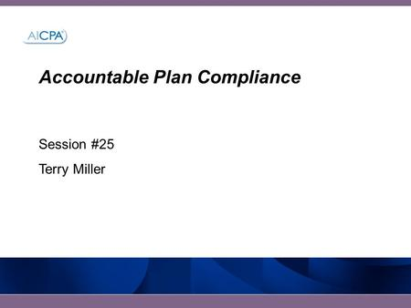 Accountable Plan Compliance Session #25 Terry Miller.