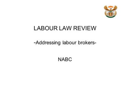 LABOUR LAW REVIEW - Addressing labour brokers- NABC.
