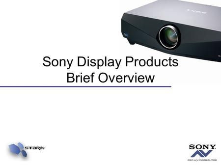 Sony Display Products Brief Overview. Projection Technology Update New Projector Specification –Multiple Manufactures using including Epson and Sony –Visual.