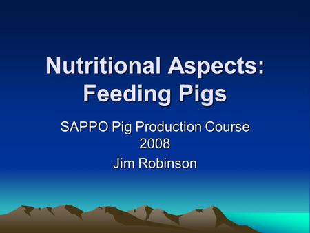 Nutritional Aspects: Feeding Pigs SAPPO Pig Production Course 2008 Jim Robinson.