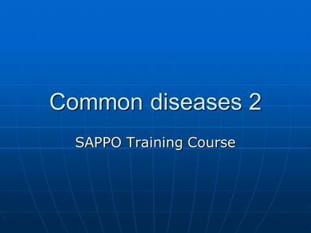 Common diseases 2 SAPPO Training Course. Contents Skin problems Skin problems Diarrhoea/gastro-intestinal problems Diarrhoea/gastro-intestinal problems.