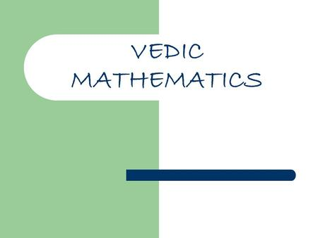VEDIC MATHEMATICS. Vedas The Vedas, written around 1500-900 BCE, are ancient Indian texts containing a record of human experience and knowledge Thousands.
