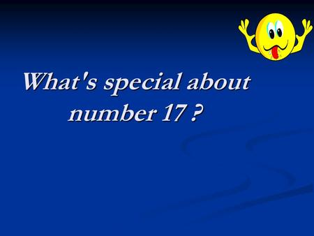 What's special about number 17 ?. God made the integers; all the rest is the work of Man - L. Kronecker.