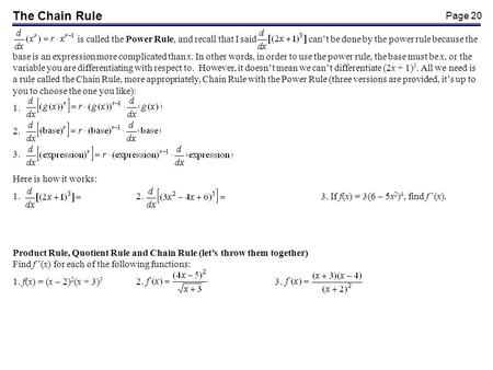 Page 20 The Chain Rule is called the Power Rule, and recall that I said cant be done by the power rule because the base is an expression more complicated.