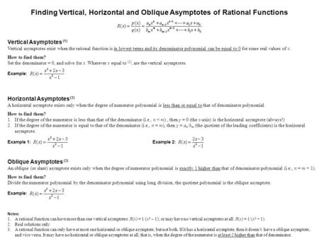 Vertical Asymptotes (1) Vertical asymptotes exist when the rational function is in lowest terms and its denominator polynomial can be equal to 0 for some.