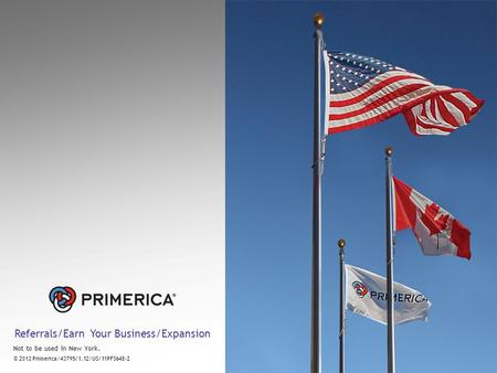Referrals/Earn Your Business/Expansion Not to be used in New York. © 2012 Primerica/43795/1.12/US/11PFS648-2.