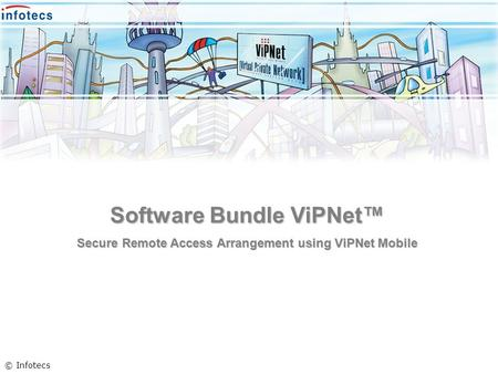 Software Bundle ViPNet Secure Remote Access Arrangement using ViPNet Mobile © Infotecs.