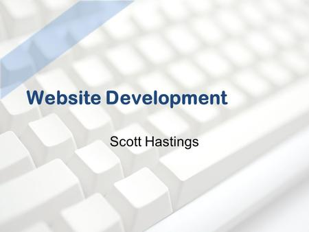 Website Development Scott Hastings. Website Development: How to help yourself. Fundamental Computer Techniques Find the Bigger Buttons Modifiers + [Mouse.