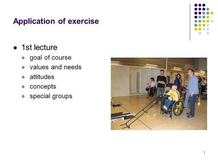 1 Application of exercise 1st lecture goal of course values and needs attitudes concepts special groups.