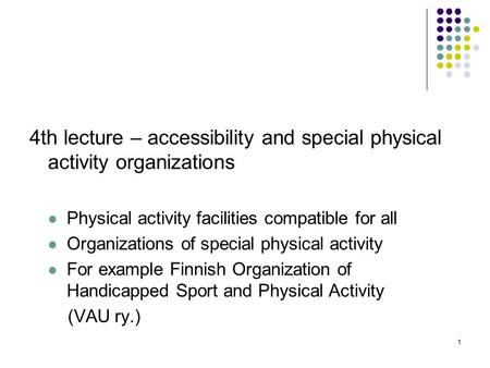 1 4th lecture – accessibility and special physical activity organizations Physical activity facilities compatible for all Organizations of special physical.