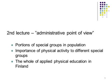 1 2nd lecture – administrative point of view Portions of special groups in population Importance of physical activity to different special groups The whole.