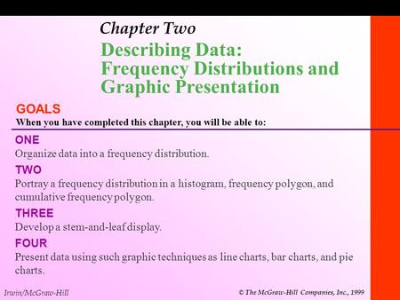 1-1 Chapter Two Describing Data: Frequency Distributions and Graphic Presentation GOALS When you have completed this chapter, you will be able to: ONE.