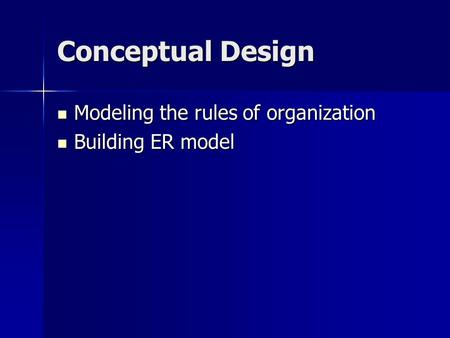 Conceptual Design Modeling the rules of organization Building ER model.