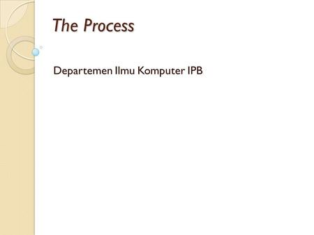 The Process Departemen Ilmu Komputer IPB. Software Process Overview The roadmap to building high quality software products is software process. Software.