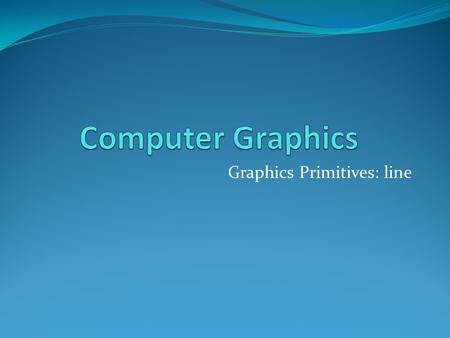 Graphics Primitives: line