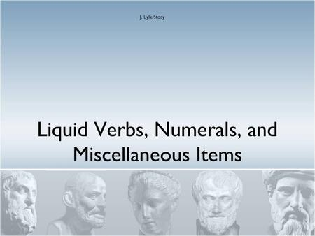 Liquid Verbs, Numerals, and Miscellaneous Items J. Lyle Story.