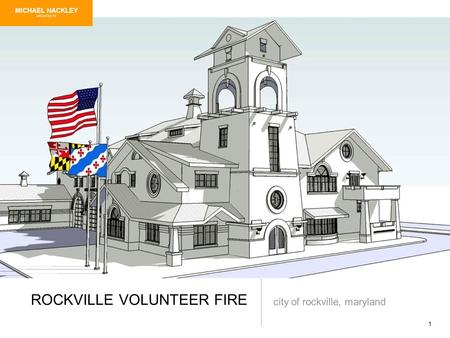 1 ROCKVILLE VOLUNTEER FIRE city of rockville, maryland MICHAEL HACKLEY ARCHITECTS.