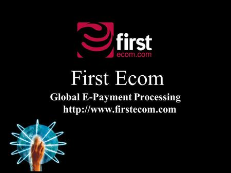 First Ecom Global E-Payment Processing