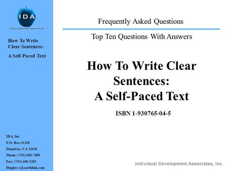 How To Write Clear Sentences: A Self-Paced Text ISBN 1-930765-04-5 Frequently Asked Questions Top Ten Questions With Answers IDA, Inc. P.O. Box #1108 Dumfries,