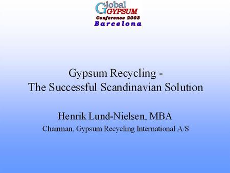 The Successful Gypsum Scandinavian Recycling Solution International A/S No more landfilling! Instead Gypsum waste should be recycled.