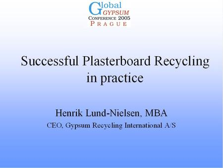 Content of Presentation Background 6 main differences between the traditional concept and GRIs successful concept for plasterboard recycling Video Summary.