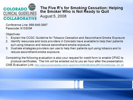 The Five Rs for Smoking Cessation: Helping the Smoker Who is Not Ready to Quit August 5, 2008 Conference Line: 866-846-3997 Passcode: 910303# Objectives: