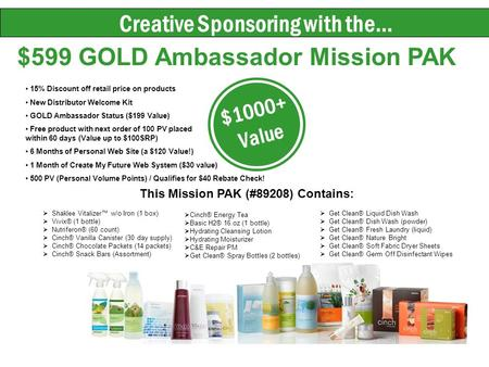 Creative Sponsoring with the… $599 GOLD Ambassador Mission PAK $1000+ Value This Mission PAK (#89208) Contains: Shaklee Vitalizer w/o Iron (1 box) Vivix®