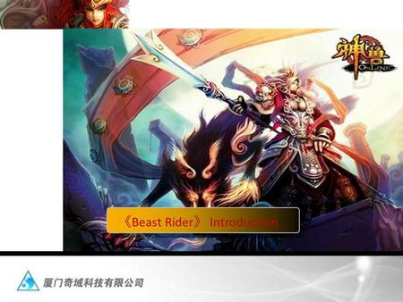 Beast Rider Introduction. Game Background The game background is separated into 4 chapters: Order, saltation, catastrophe and seek Tao. In ancient time,
