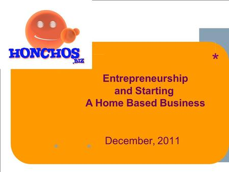 ****** 1 1-1 December, 2011 ** Entrepreneurship and Starting A Home Based Business * **