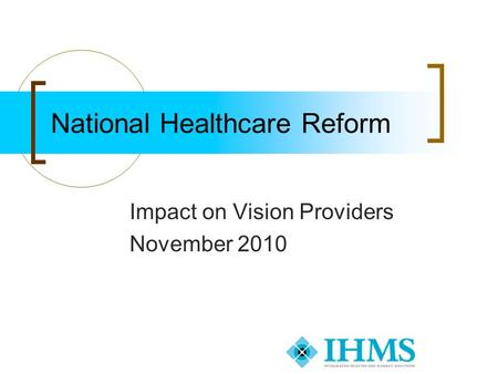 Impact on Vision Providers November 2010 National Healthcare Reform.