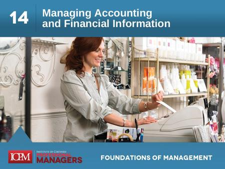 Learning Objectives 14.1 Describe the importance of accounting and financial information. 14.2 Differentiate between managerial and financial accounting.