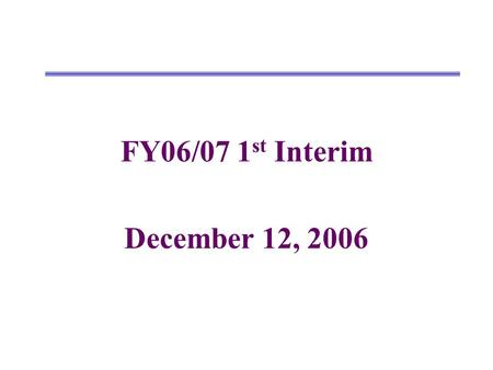 FY06/07 1 st Interim December 12, 2006. Changes from Original Budget to Projected Year Totals UnrestrictedRestrictedCombined Revenues Original Budget.