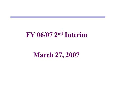 FY 06/07 2 nd Interim March 27, 2007. Changes from 1 st Interim to 2 nd Interim UnrestrictedRestrictedCombined Revenues 1 st Interim New Revisions/Amendments.