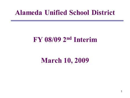 1 Alameda Unified School District FY 08/09 2 nd Interim March 10, 2009.