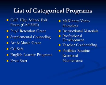 List of Categorical Programs Calif. High School Exit Exam (CAHSEE) Calif. High School Exit Exam (CAHSEE) Pupil Retention Grant Pupil Retention Grant Supplemental.