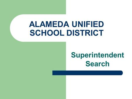 ALAMEDA UNIFIED SCHOOL DISTRICT Superintendent Search.