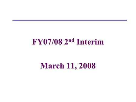 FY07/08 2 nd Interim March 11, 2008. Changes from 1 st Interim to Projected Year Totals UnrestrictedRestrictedCombined Revenues 1 st Interim New/Revised.