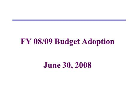 FY 08/09 Budget Adoption June 30, 2008. Changes from Estimated Actuals to Proposed Budget UnrestrictedRestrictedCombined Revenues FY07/08 Estimated Actuals.