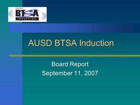 AUSD BTSA Induction Board Report September 11, 2007.