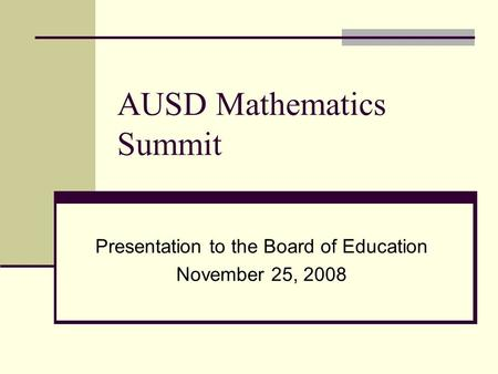 AUSD Mathematics Summit Presentation to the Board of Education November 25, 2008.