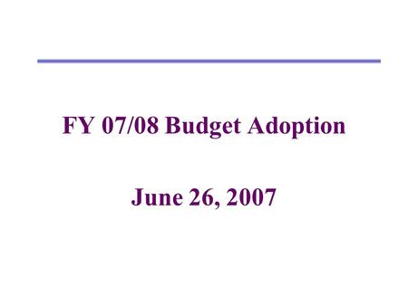 FY 07/08 Budget Adoption June 26, 2007. Changes from Estimated Actuals to Proposed Budget UnrestrictedRestrictedCombined Revenues FY06/07 Estimated Actuals.