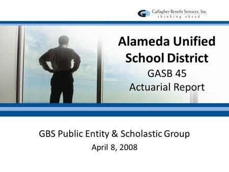 Alameda Unified School District GASB 45 Actuarial Report GBS Public Entity & Scholastic Group April 8, 2008.