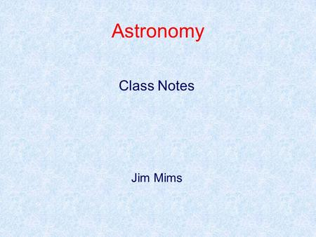 Astronomy Class Notes Jim Mims.