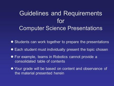 Guidelines and Requirements for Computer Science Presentations Students can work together to prepare the presentations Each student must individually.