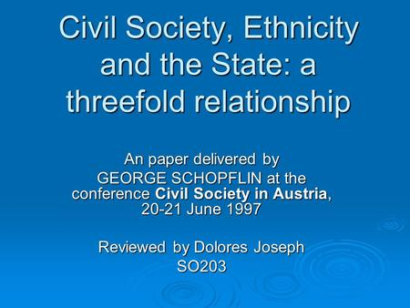 Civil Society, Ethnicity and the State: a threefold relationship An paper delivered by GEORGE SCHOPFLIN at the conference Civil Society in Austria, 20-21.