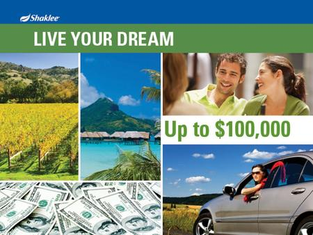 Live Your Dream. Shaklee has all of the upside of a start-up, plus a 50-year track record and an infrastructure of a half-billion-dollar company. Roger.